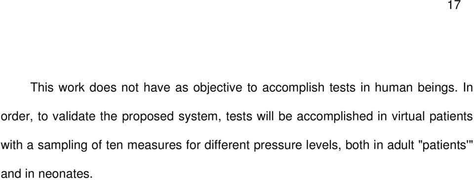 In order, to validate the proposed system, tests will be