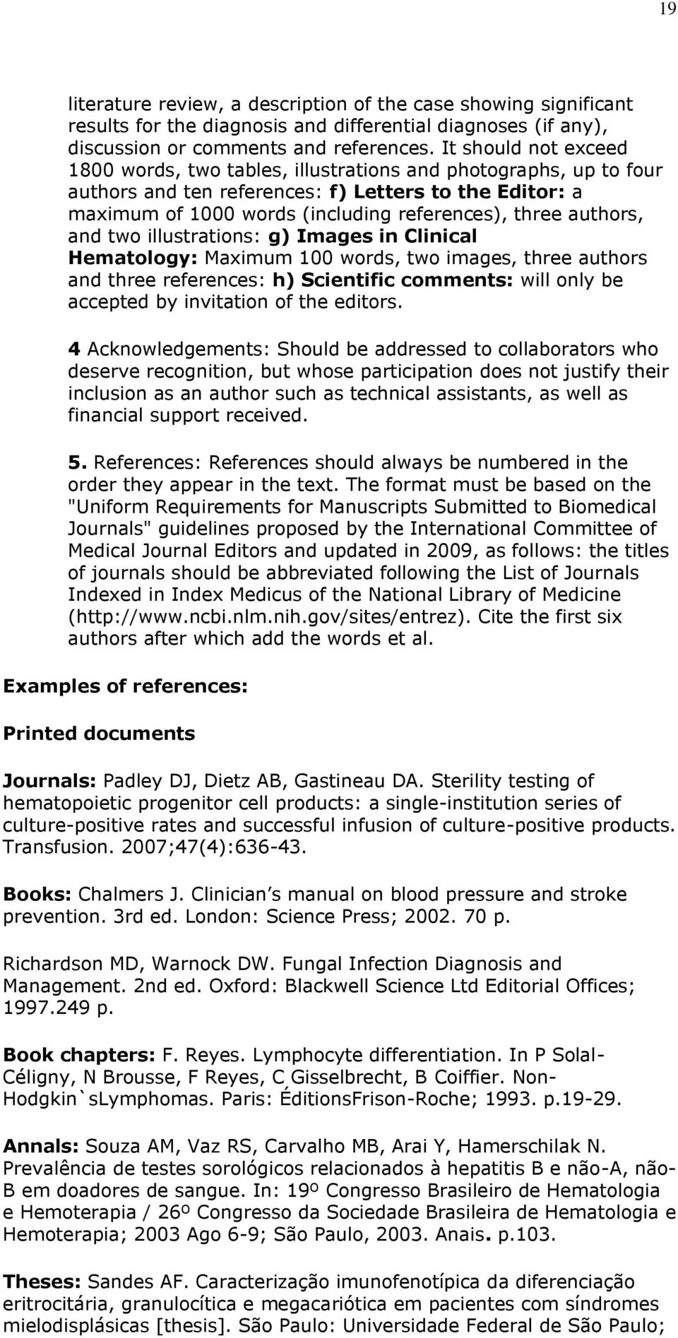 authors, and two illustrations: g) Images in Clinical Hematology: Maximum 100 words, two images, three authors and three references: h) Scientific comments: will only be accepted by invitation of the