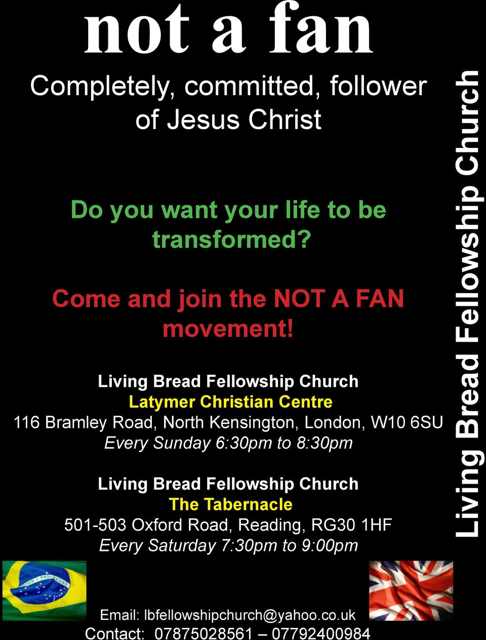 Living Bread Fellowship Church Latymer Christian Centre 116 Bramley Road, North Kensington, London, W10 6SU Every Sunday 6:30pm to