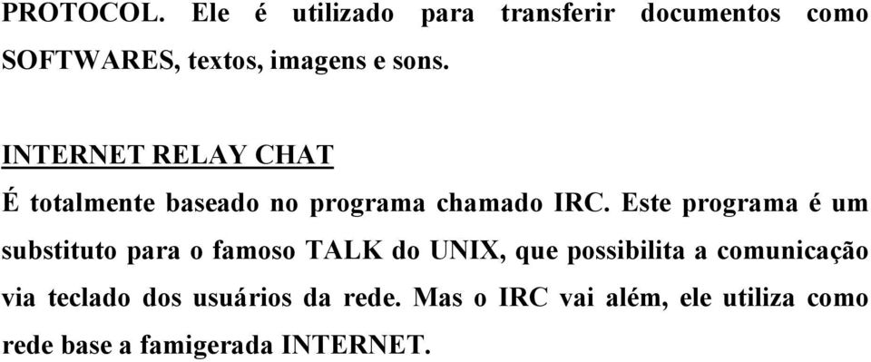 INTERNET RELAY CHAT É totalmente baseado no programa chamado IRC.