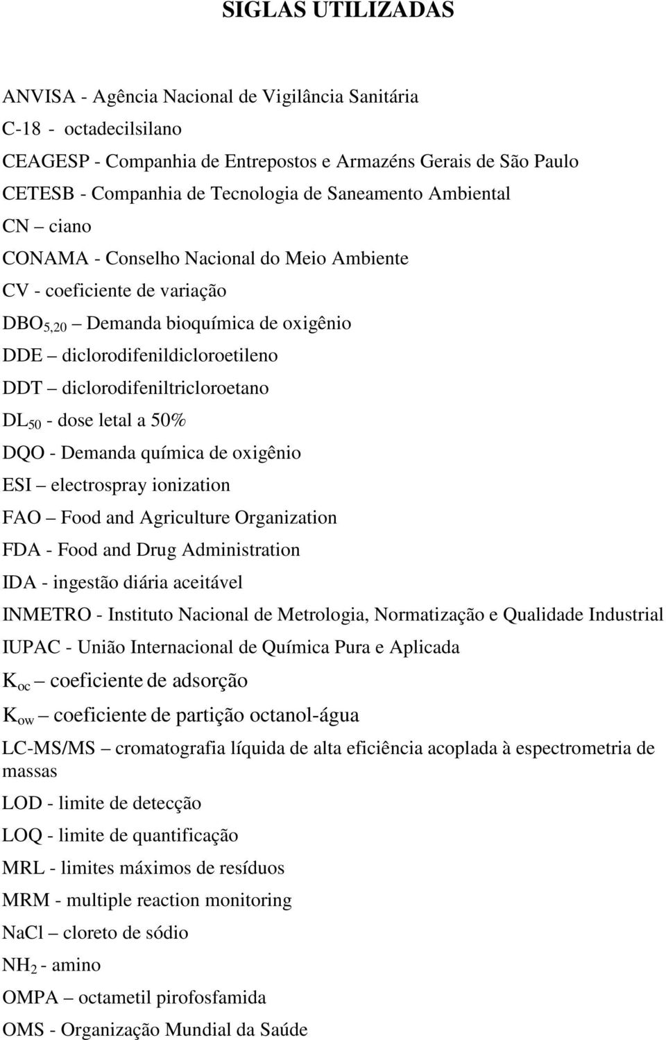 diclorodifeniltricloroetano DL 50 - dose letal a 50% DQO - Demanda química de oxigênio ESI electrospray ionization FAO Food and Agriculture Organization FDA - Food and Drug Administration IDA -