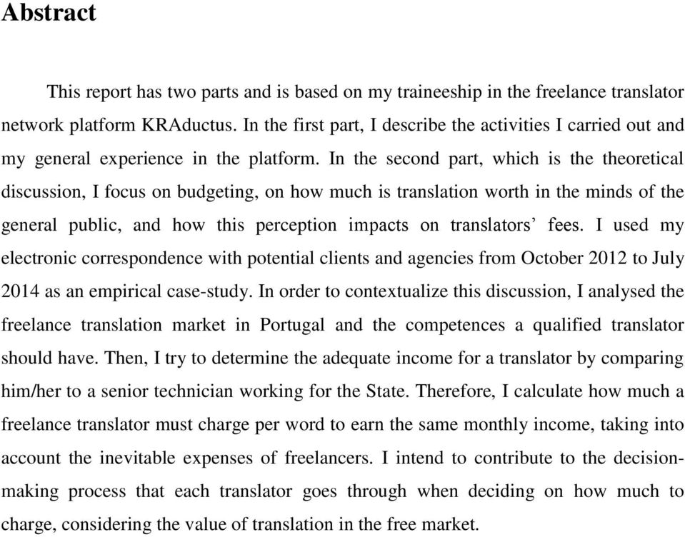 In the second part, which is the theoretical discussion, I focus on budgeting, on how much is translation worth in the minds of the general public, and how this perception impacts on translators fees.