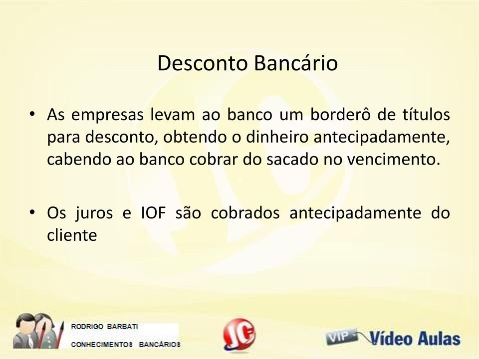 antecipadamente, cabendo ao banco cobrar do sacado no