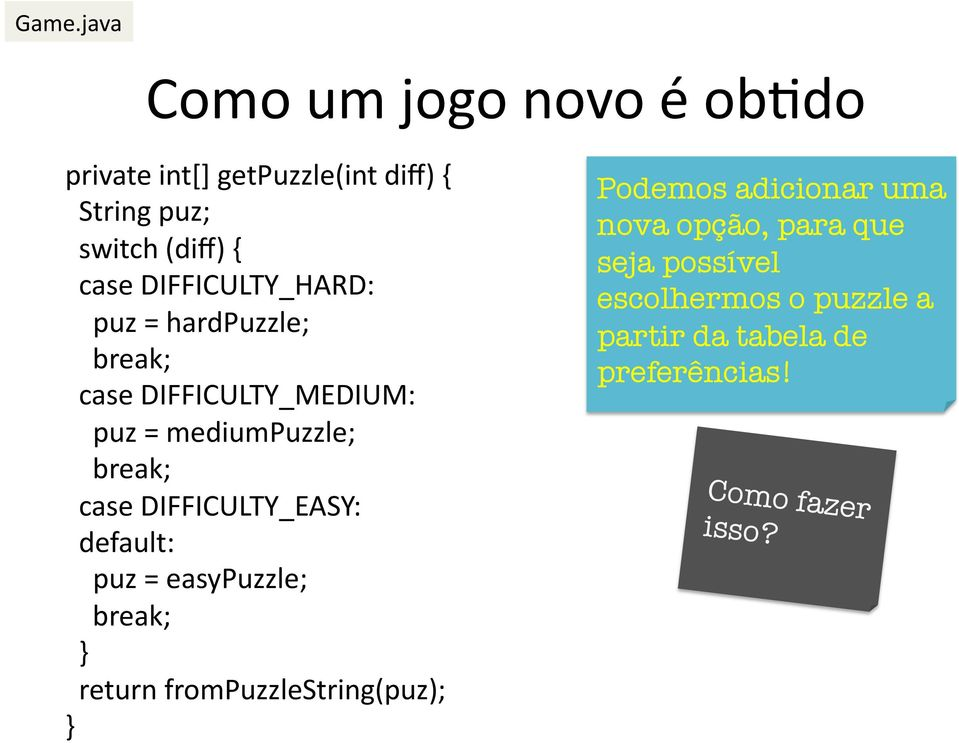DIFFICULTY_EASY: default: puz = easypuzzle; break; return frompuzzlestring(puz); Podemos adicionar uma