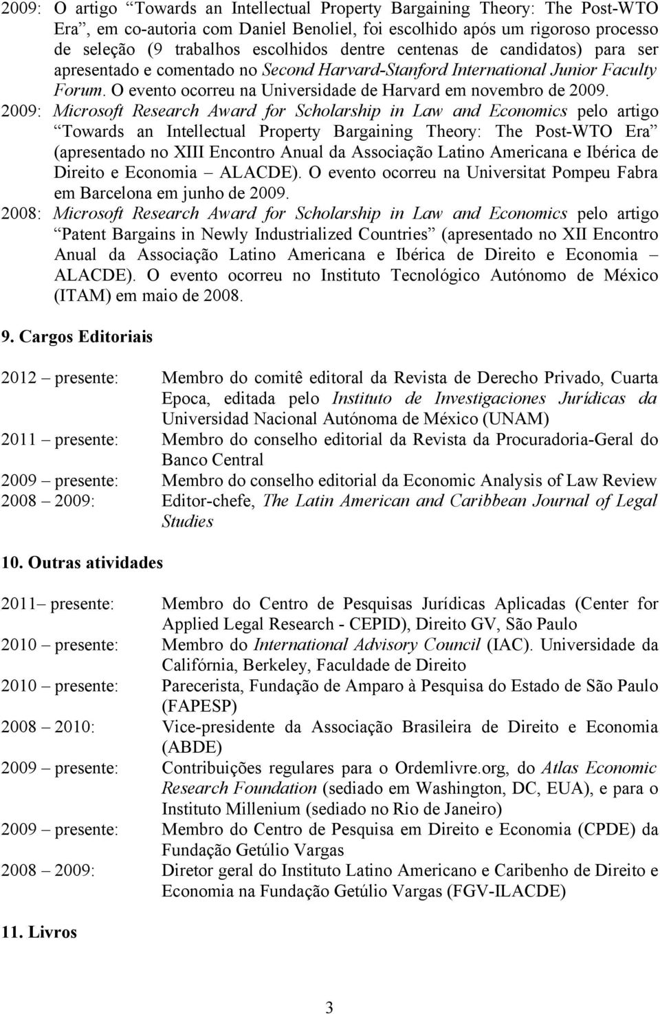 2009: Microsoft Research Award for Scholarship in Law and Economics pelo artigo Towards an Intellectual Property Bargaining Theory: The Post-WTO Era (apresentado no XIII Encontro Anual da Associação