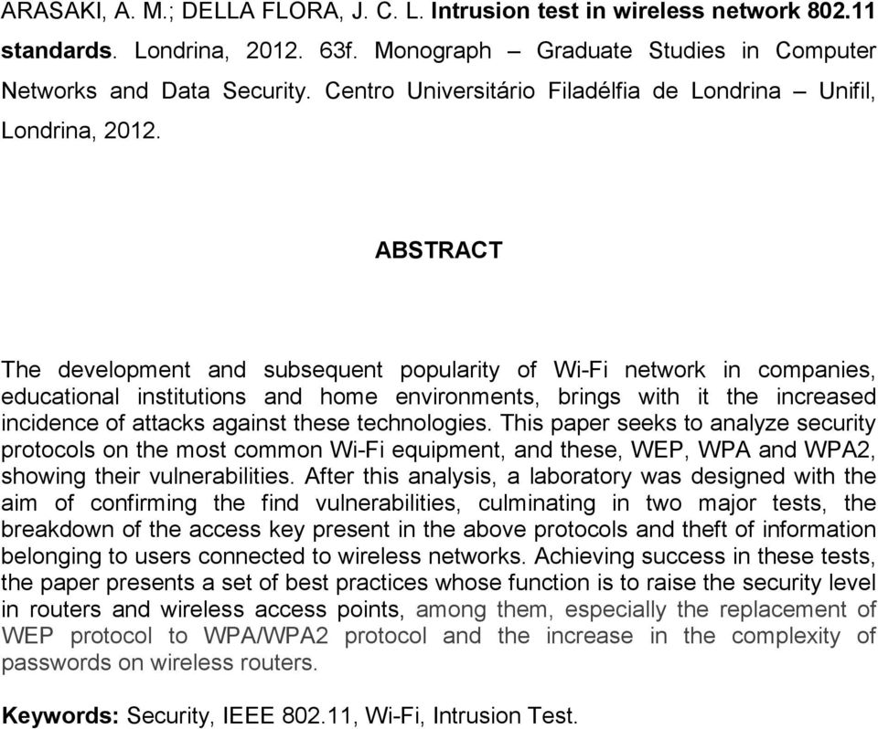 ABSTRACT The development and subsequent popularity of Wi-Fi network in companies, educational institutions and home environments, brings with it the increased incidence of attacks against these