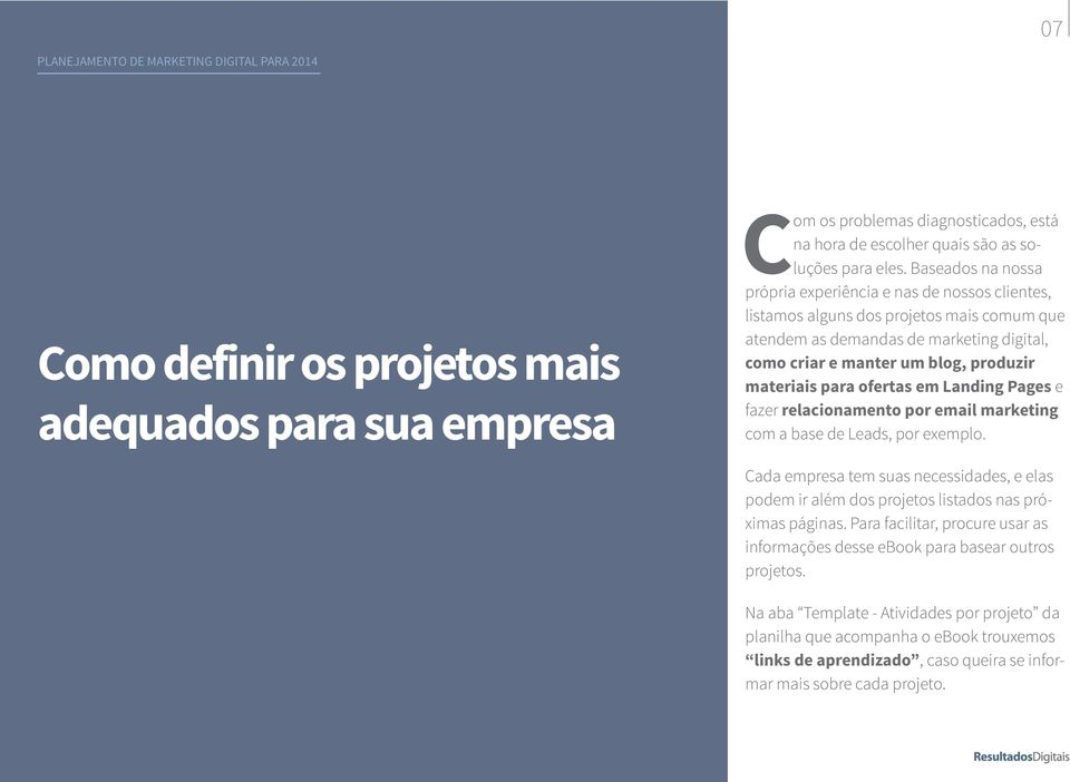 para ofertas em Landing Pages e fazer relacionamento por email marketing com a base de Leads, por exemplo.