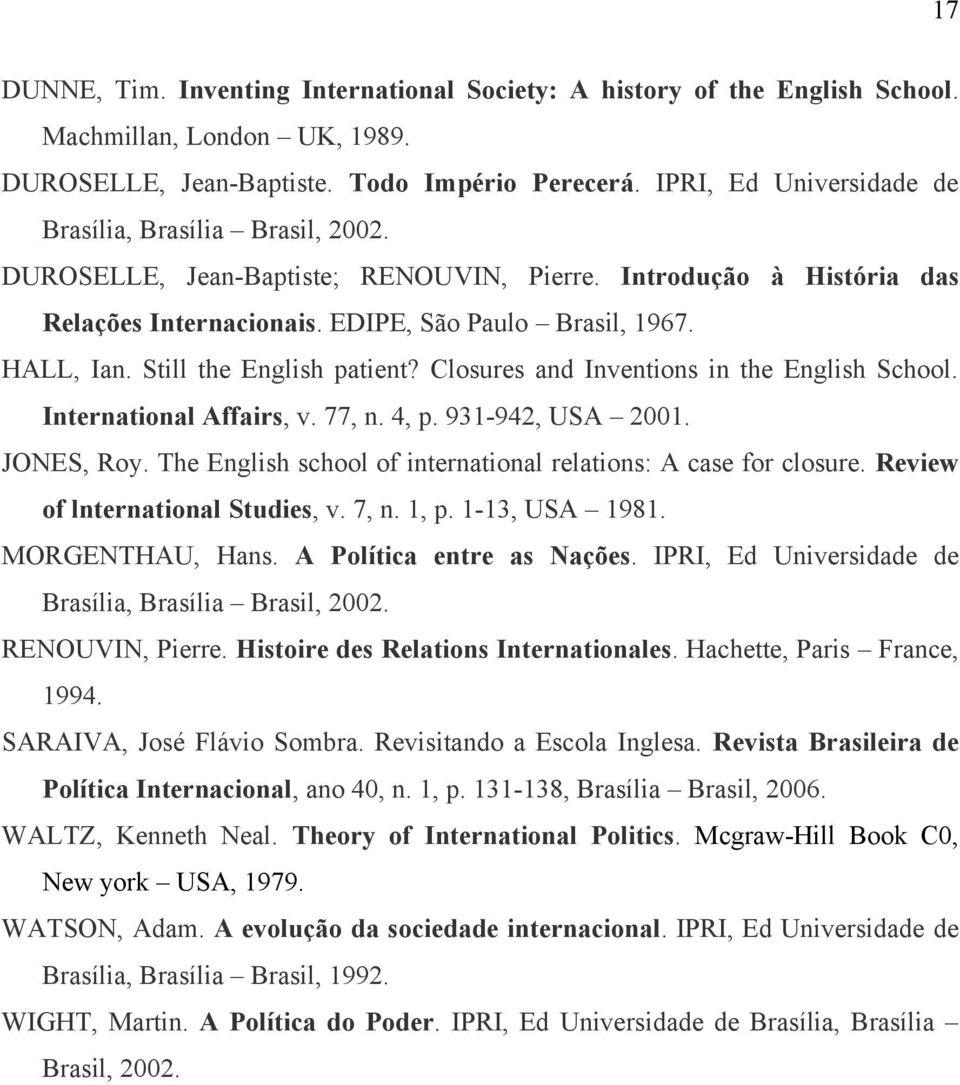 Still the English patient? Closures and Inventions in the English School. International Affairs, v. 77, n. 4, p. 931-942, USA 2001. JONES, Roy.
