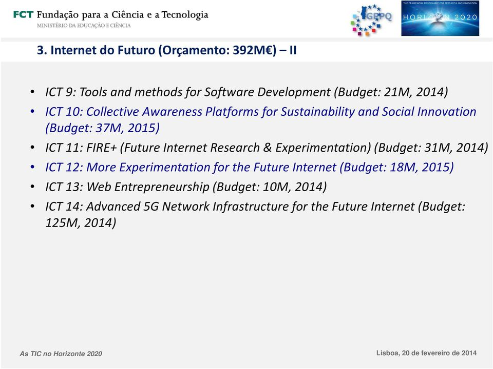 Research & Experimentation) (Budget: 31M, 2014) ICT 12: More Experimentation for the Future Internet (Budget: 18M, 2015) ICT