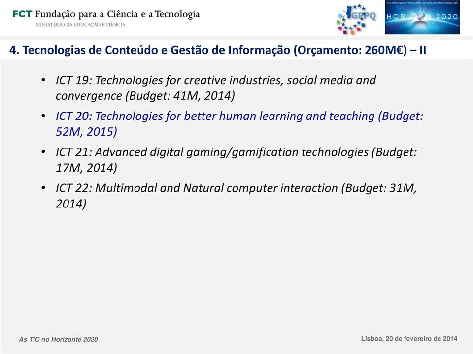 better human learning and teaching (Budget: 52M, 2015) ICT 21: Advanced digital