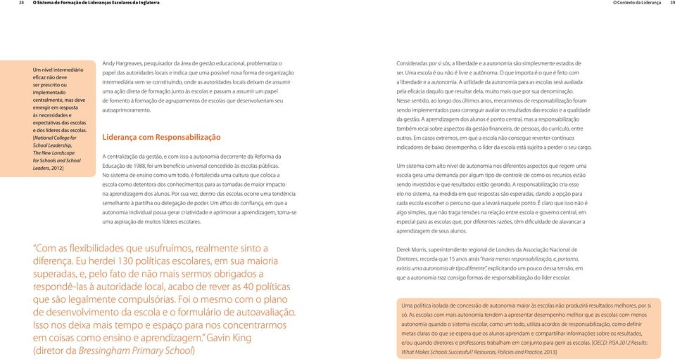 [National College for School Leadership, The New Landscape for Schools and School Leaders, 2012] Andy Hargreaves, pesquisador da área de gestão educacional, problematiza o papel das autoridades