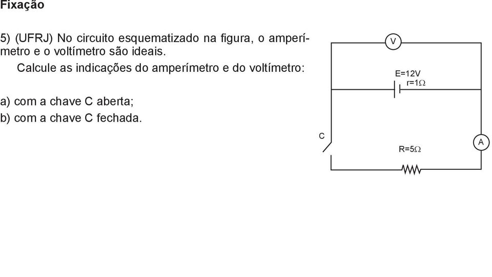 Calcule as indicações do amperímetro e do voltímetro: )