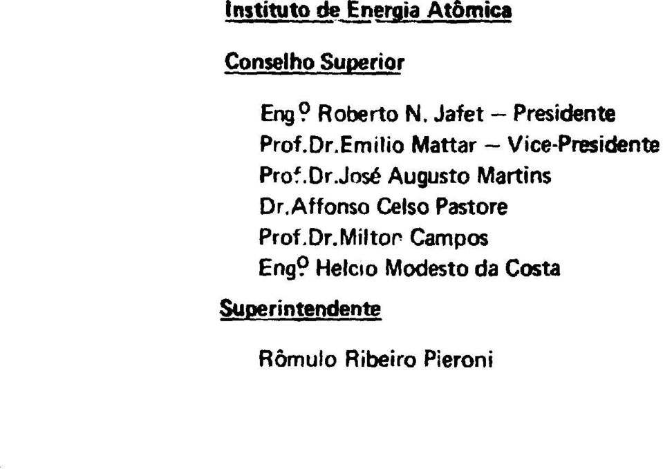 DrJosé Augusto Martins Dr.Affonso Celso Pastore Prof. Dr. Milton Campos Eng?