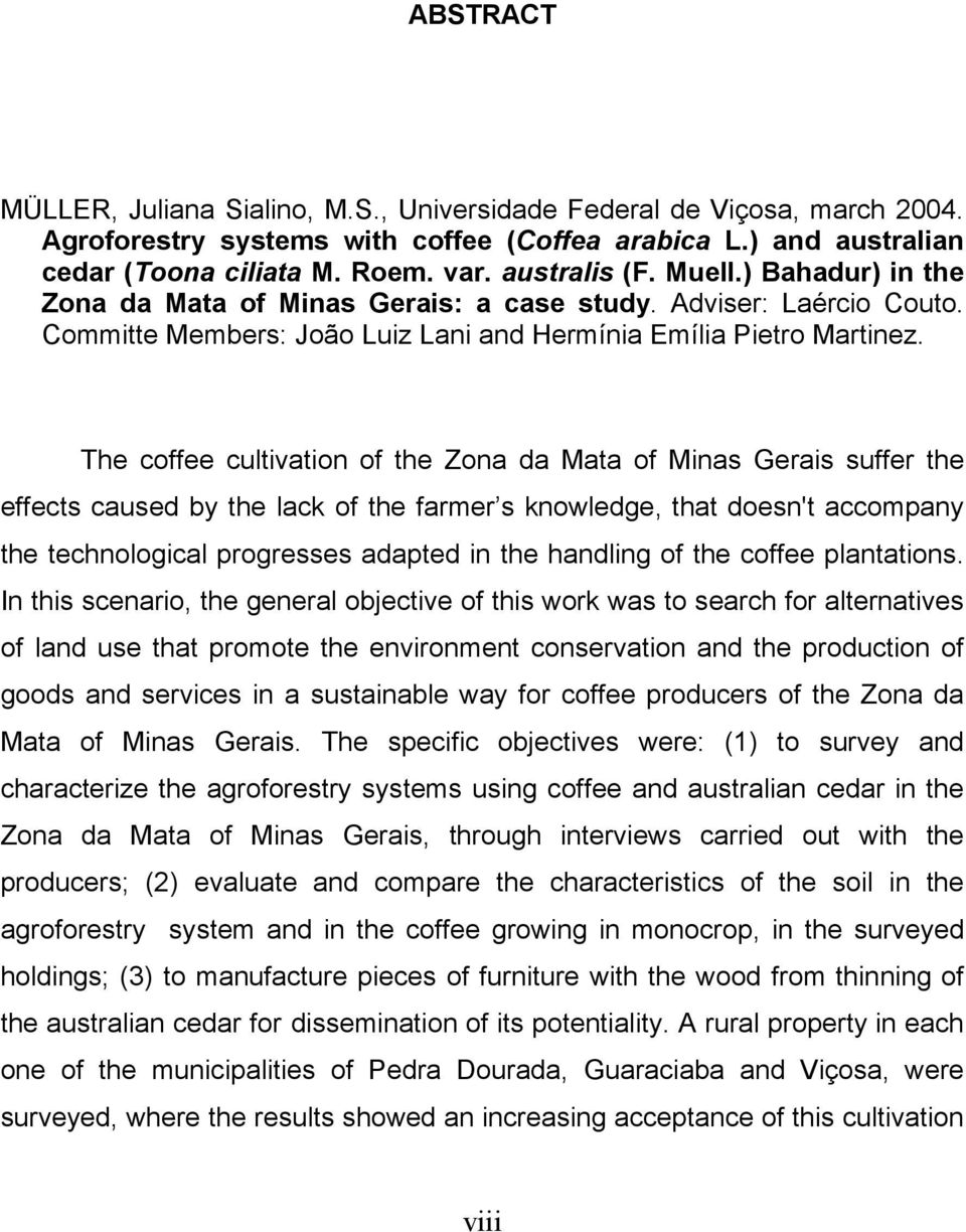 The coffee cultivation of the Zona da Mata of Minas Gerais suffer the effects caused by the lack of the farmer s knowledge, that doesn't accompany the technological progresses adapted in the handling