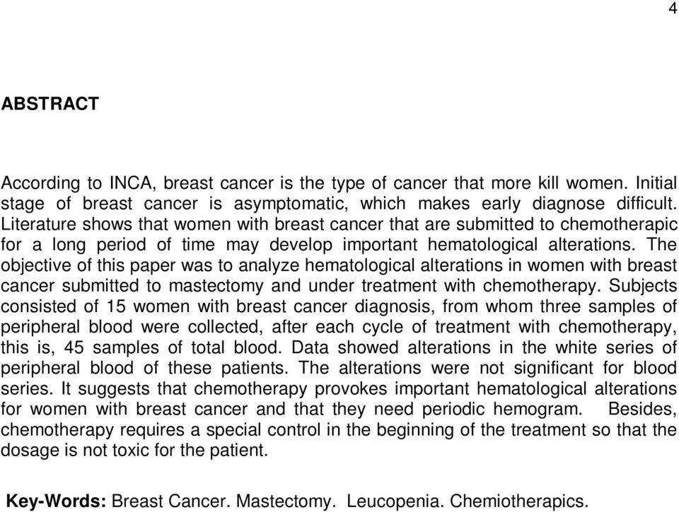 The objective of this paper was to analyze hematological alterations in women with breast cancer submitted to mastectomy and under treatment with chemotherapy.
