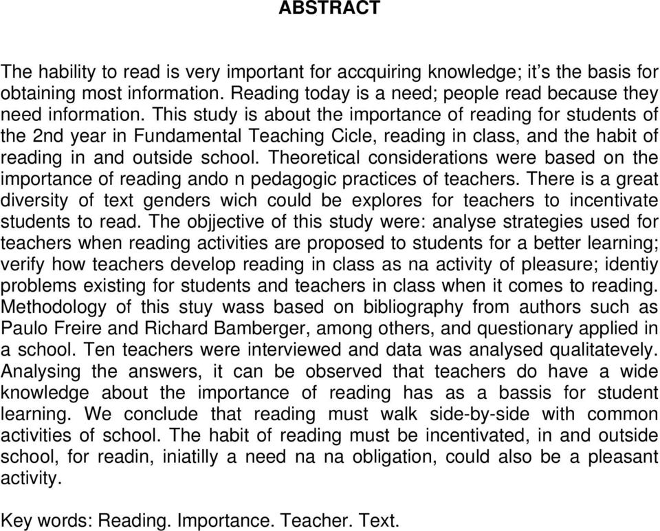 Theoretical considerations were based on the importance of reading ando n pedagogic practices of teachers.
