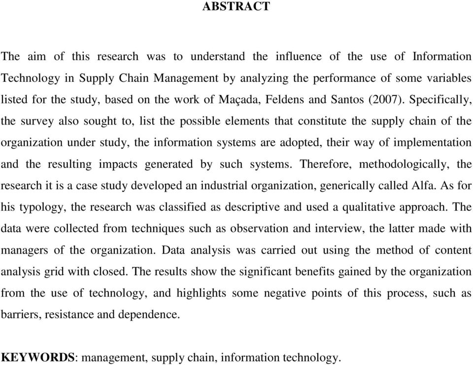 Specifically, the survey also sought to, list the possible elements that constitute the supply chain of the organization under study, the information systems are adopted, their way of implementation