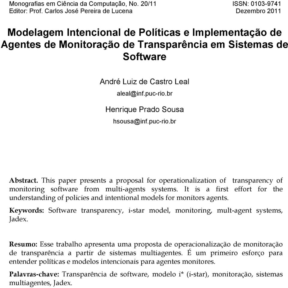 puc-rio.br Henrique Prado Sousa hsousa@inf.puc-rio.br Abstract. This paper presents a proposal for operationalization of transparency of monitoring software from multi-agents systems.