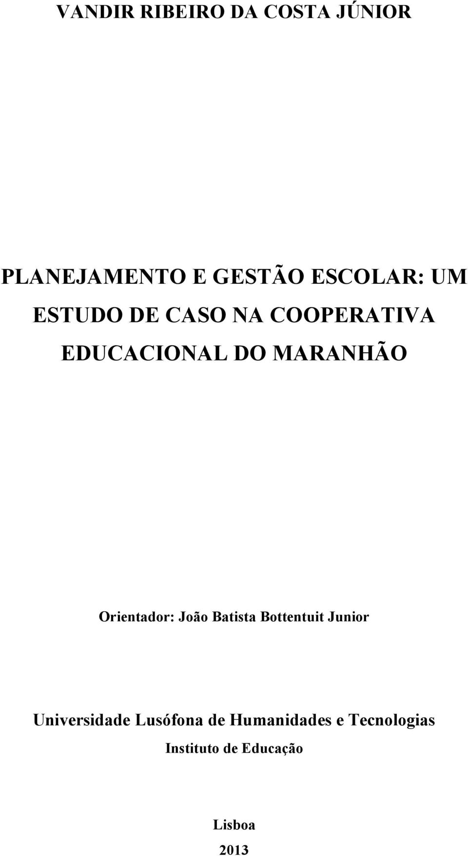 Orientador: João Batista Bottentuit Junior Universidade