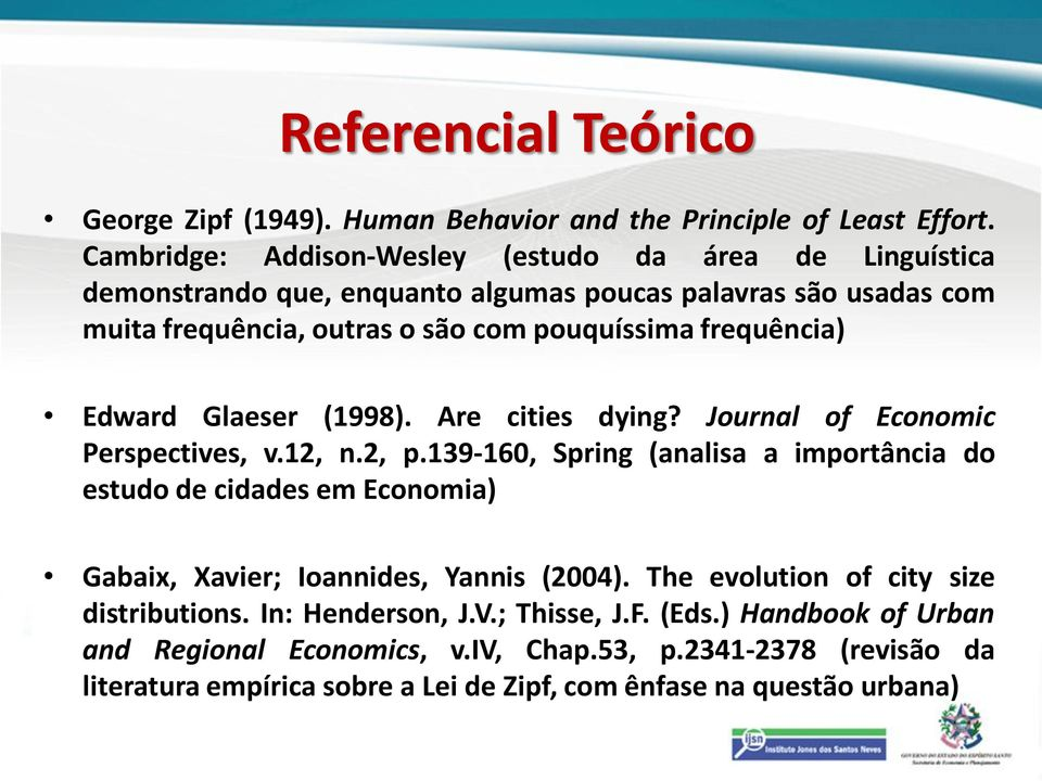 frequência) Edward Glaeser (1998). Are cities dying? Journal of Economic Perspectives, v.12, n.2, p.