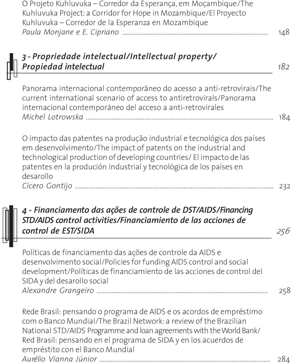 .. 148 3 - Propriedade intelectual/intellectual property/ Propiedad intelectual 182 Panorama internacional contemporâneo do acesso a anti-retrovirais/the current international scenario of access to