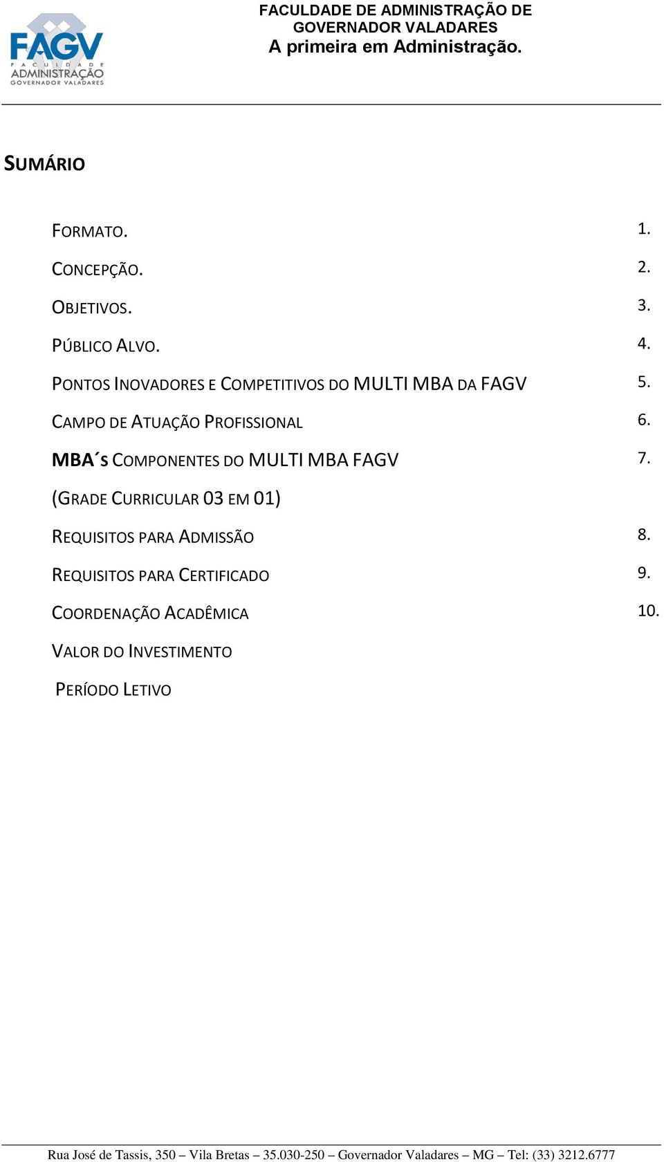 MBA S COMPONENTES DO MULTI MBA FAGV 1. 2. 3. 4. 5. 6. 7.