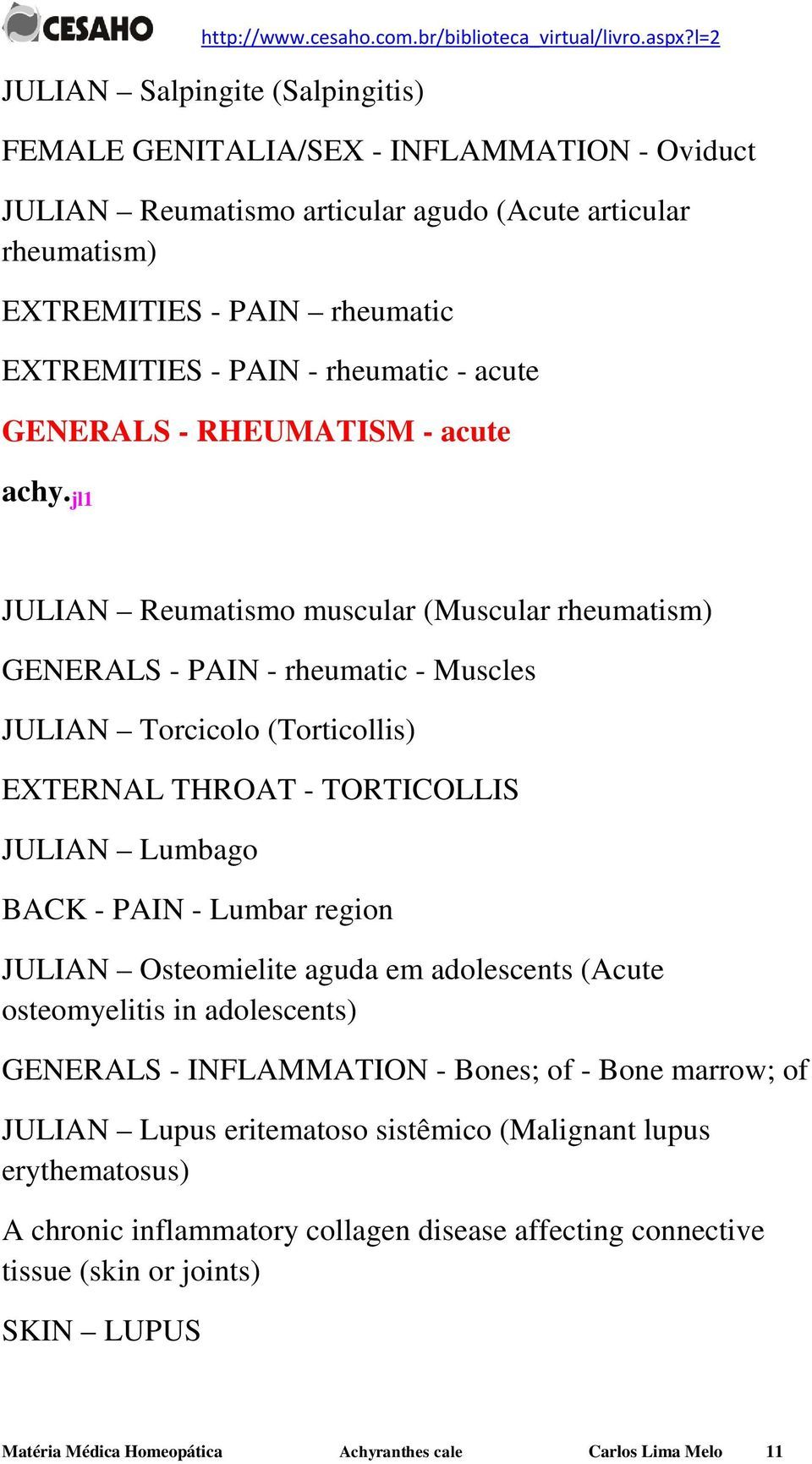 JULIAN Lumbago BACK - PAIN - Lumbar region JULIAN Osteomielite aguda em adolescents (Acute osteomyelitis in adolescents) GENERALS - INFLAMMATION - Bones; of - Bone marrow; of JULIAN Lupus