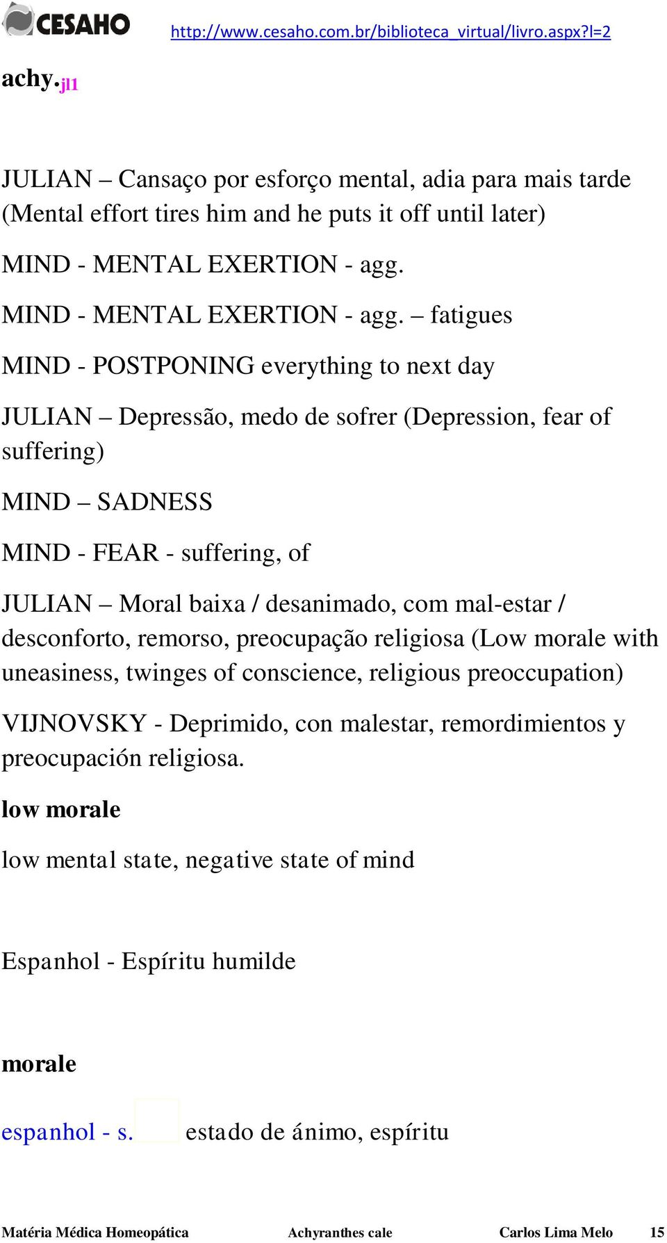 fatigues MIND - POSTPONING everything to next day JULIAN Depressão, medo de sofrer (Depression, fear of suffering) MIND SADNESS MIND - FEAR - suffering, of JULIAN Moral baixa / desanimado,