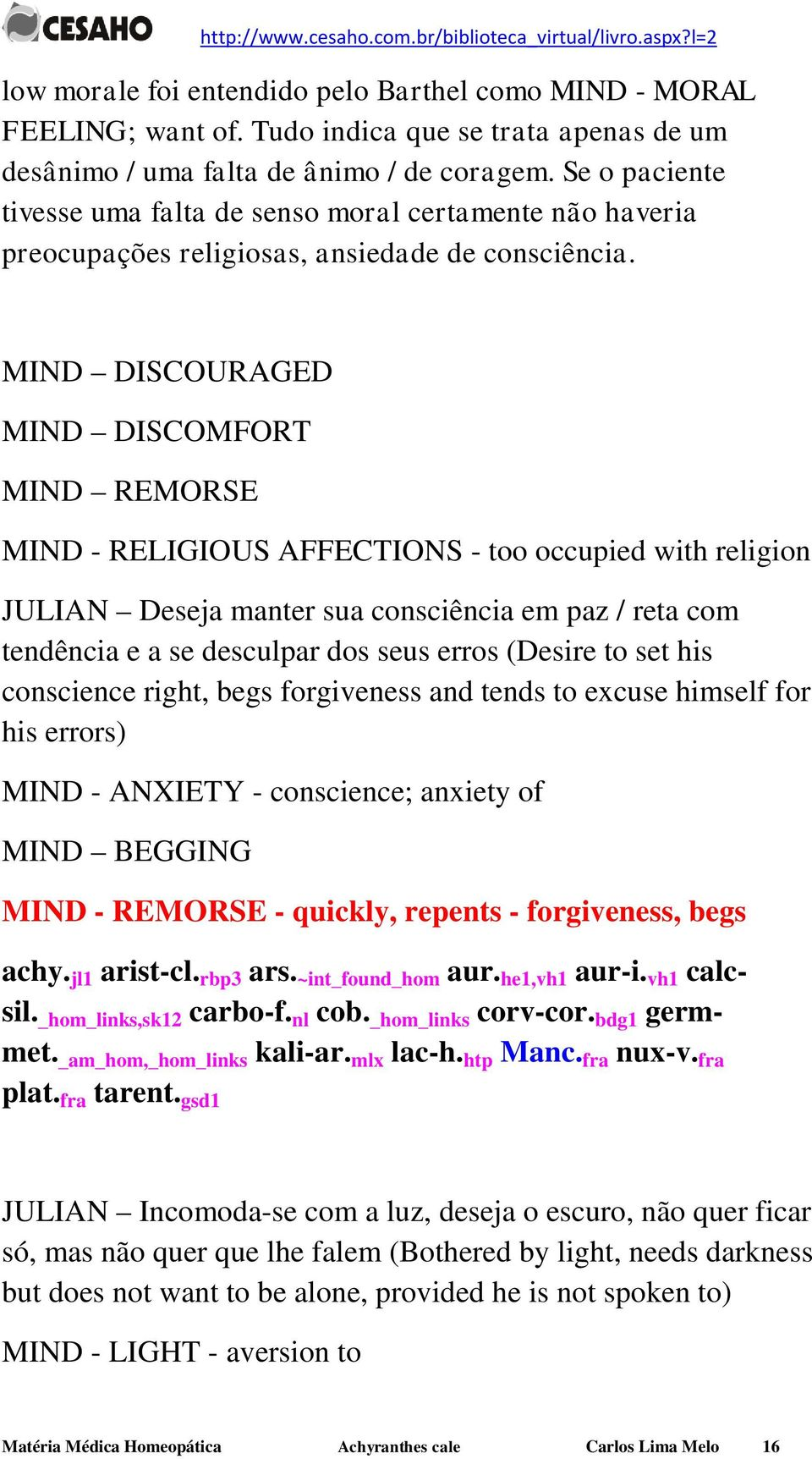 MIND DISCOURAGED MIND DISCOMFORT MIND REMORSE MIND - RELIGIOUS AFFECTIONS - too occupied with religion JULIAN Deseja manter sua consciência em paz / reta com tendência e a se desculpar dos seus erros