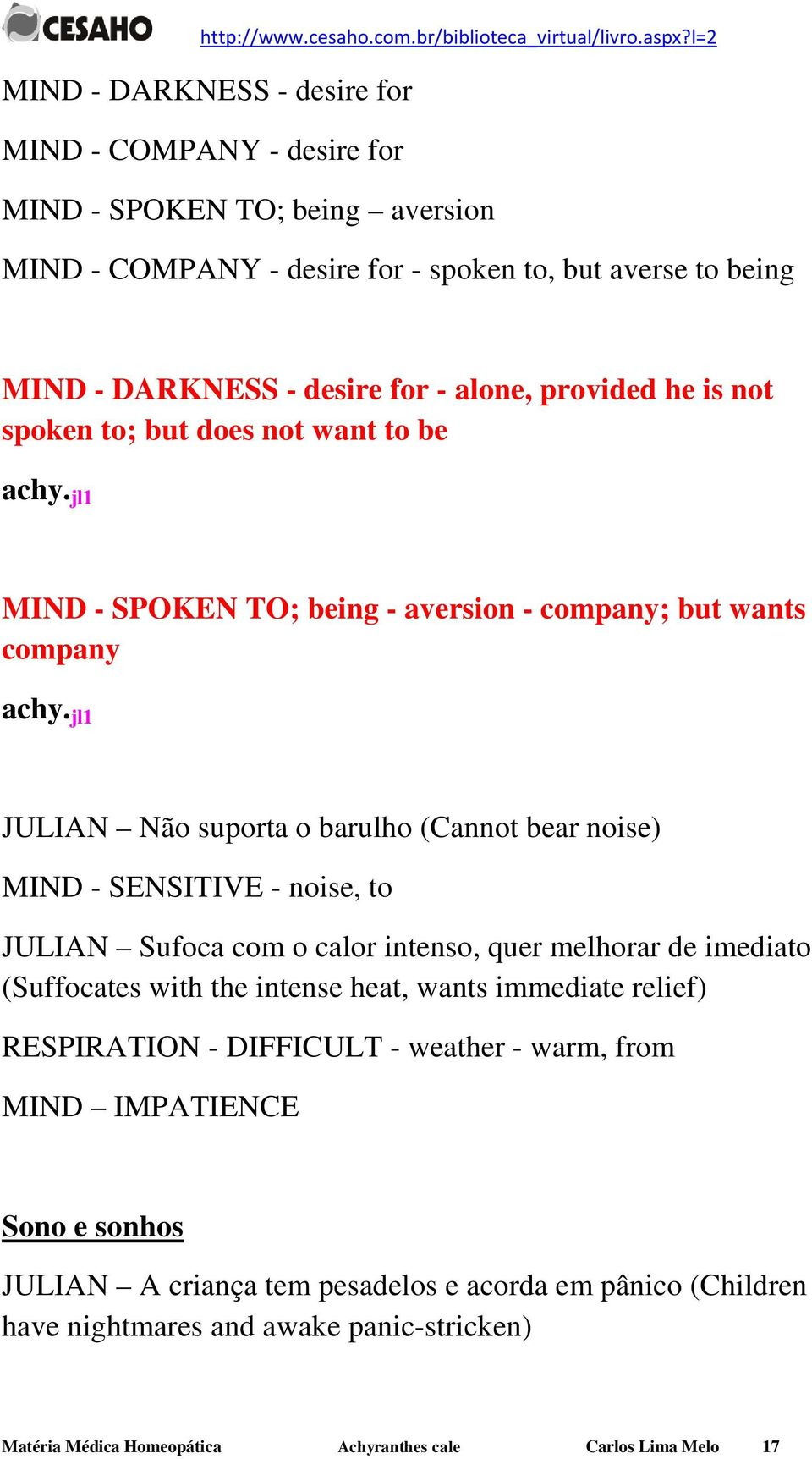 SENSITIVE - noise, to JULIAN Sufoca com o calor intenso, quer melhorar de imediato (Suffocates with the intense heat, wants immediate relief) RESPIRATION - DIFFICULT - weather - warm,