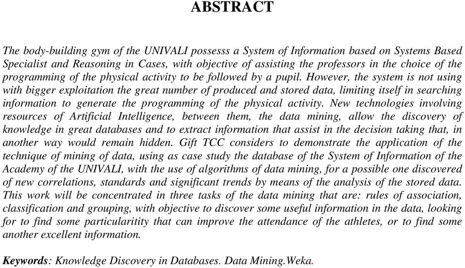 However, the system is not using with bigger exploitation the great number of produced and stored data, limiting itself in searching information to generate the programming of the physical activity.