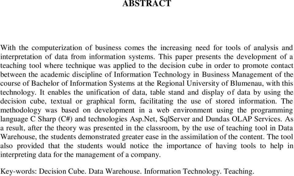Business Management of the course of Bachelor of Information Systems at the Regional University of Blumenau, with this technology.
