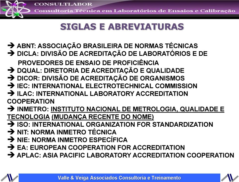 LABORATORY ACCREDITATION COOPERATION INMETRO: INSTITUTO NACIONAL DE METROLOGIA, QUALIDADE E TECNOLOGIA (MUDANÇA RECENTE DO NOME) ISO: INTERNATIONAL ORGANIZATION