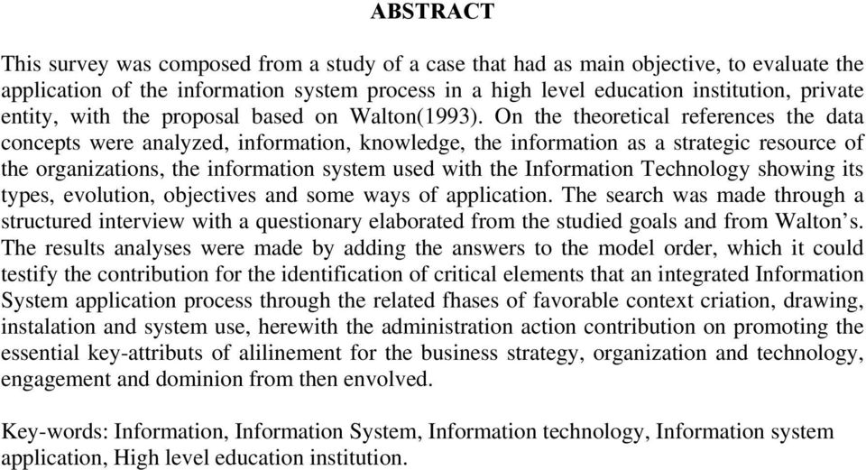 On the theoretical references the data concepts were analyzed, information, knowledge, the information as a strategic resource of the organizations, the information system used with the Information