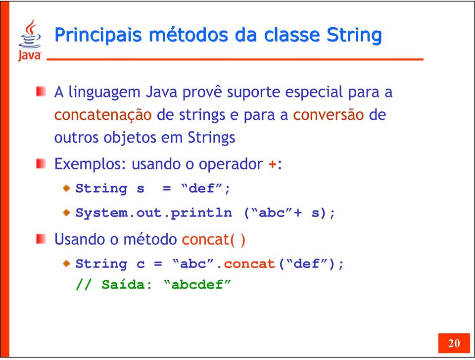 Strings Exemplos: usando o operador +: String s = def ; System.out.