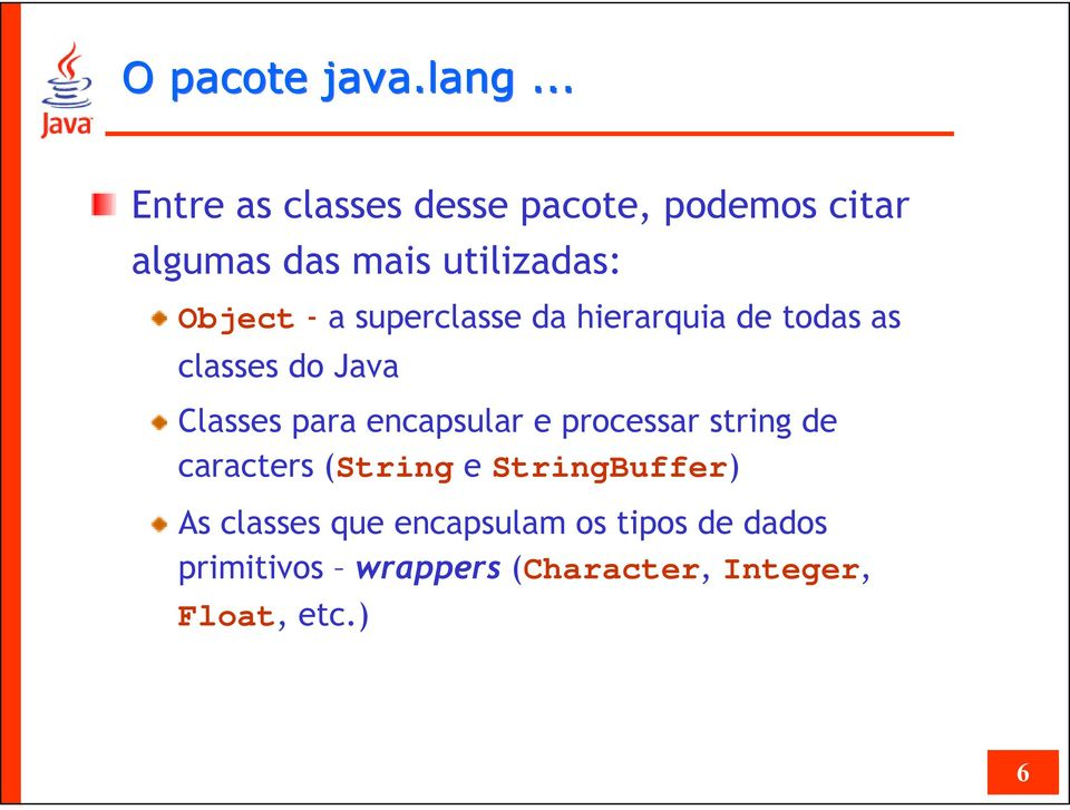 a superclasse da hierarquia de todas as classes do Java Classes para encapsular e