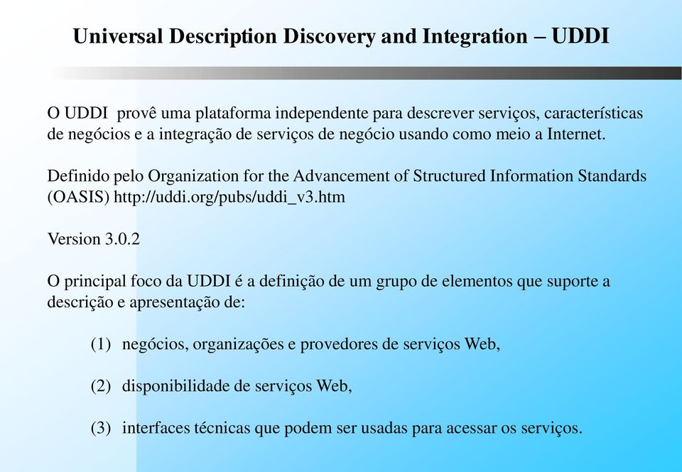 Definido pelo Organization for the Advancement of Structured Information Standards (OASIS) http://uddi.org/pubs/uddi_v3.htm Version 3.0.