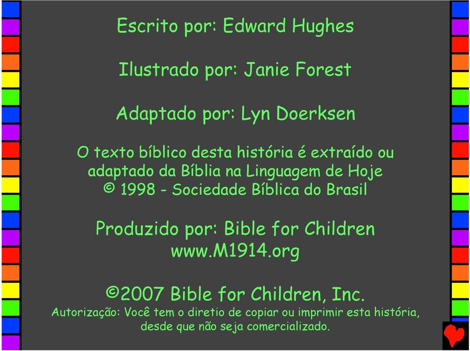 do Brasil Produzido por: Bible for Children www.m1914.org 2007 Bible for Children, Inc.