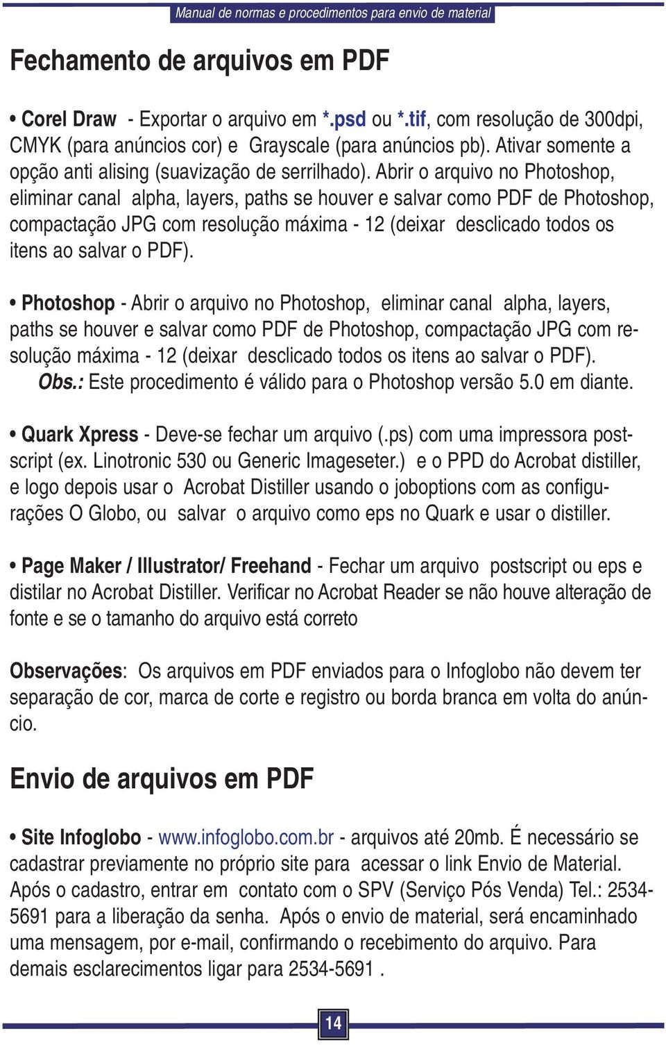 Abrir o arquivo no Photoshop, eliminar canal alpha, layers, paths se houver e salvar como PDF de Photoshop, compactação JPG com resolução máxima - 12 (deixar desclicado todos os itens ao salvar o