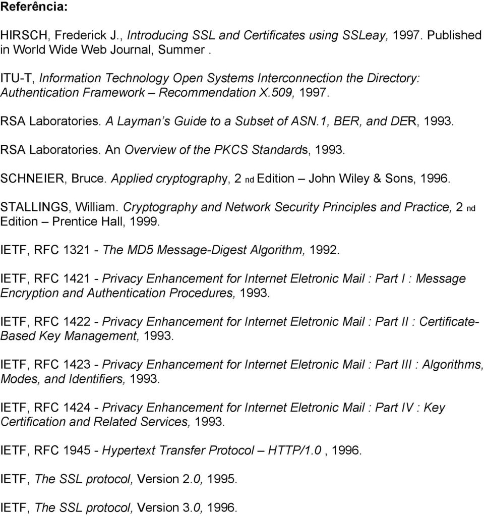 1, BER, and DER, 1993. RSA Laboratories. An Overview of the PKCS Standards, 1993. SCHNEIER, Bruce. Applied cryptography, 2 nd Edition John Wiley & Sons, 1996. STALLINGS, William.