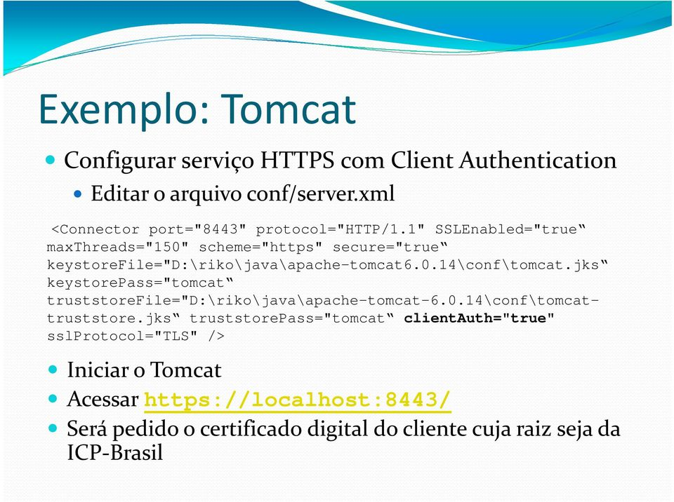 "1"" SSLEnabled=""true maxthreads=""150"" scheme=""https"" secure=""true keystorefile=""d:\riko\java\apache-tomcat6.0.14\conf\tomcat."