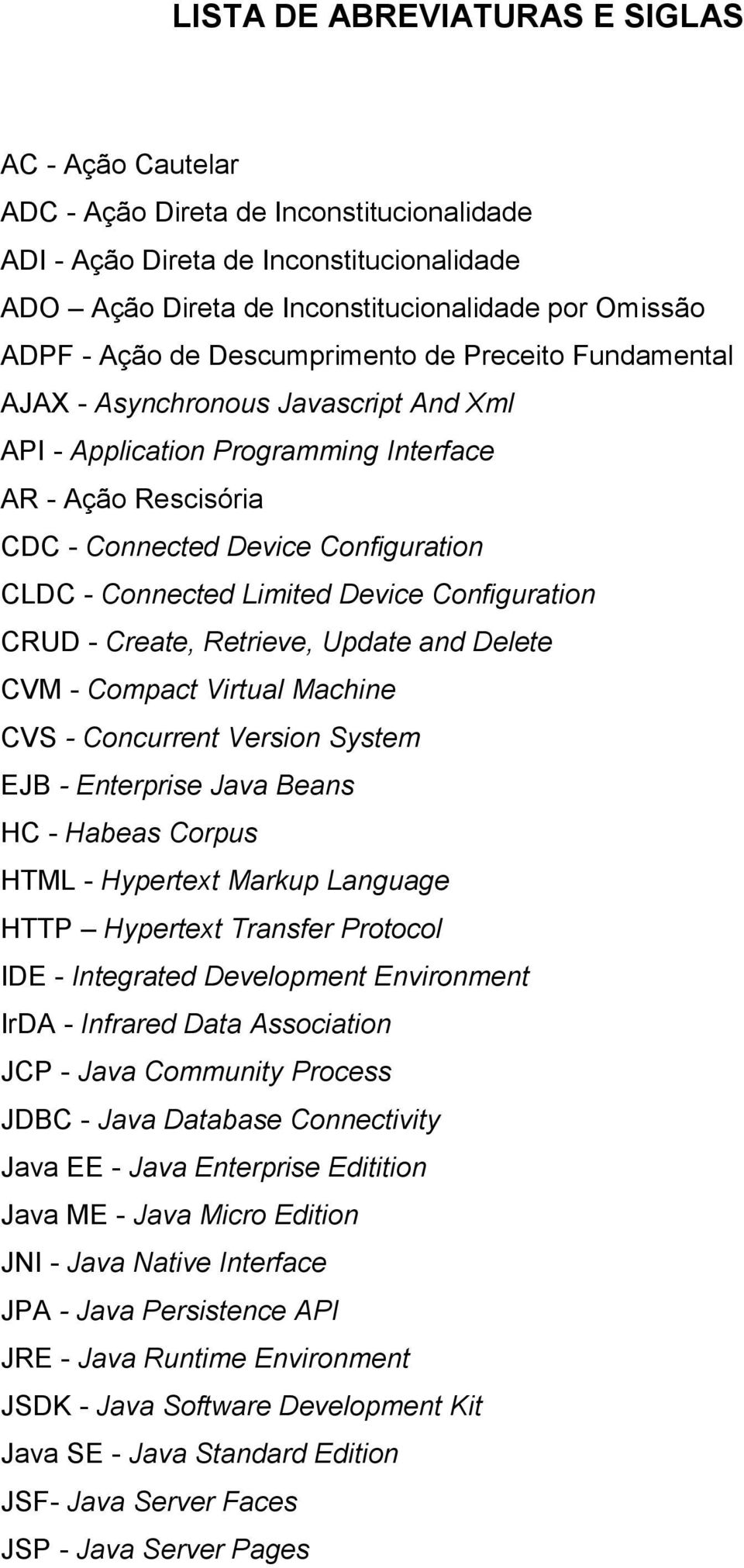Connected Limited Device Configuration CRUD - Create, Retrieve, Update and Delete CVM - Compact Virtual Machine CVS - Concurrent Version System EJB - Enterprise Java Beans HC - Habeas Corpus HTML -