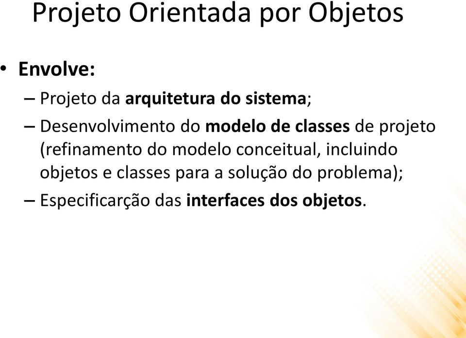 (refinamento do modelo conceitual, incluindo objetos e classes