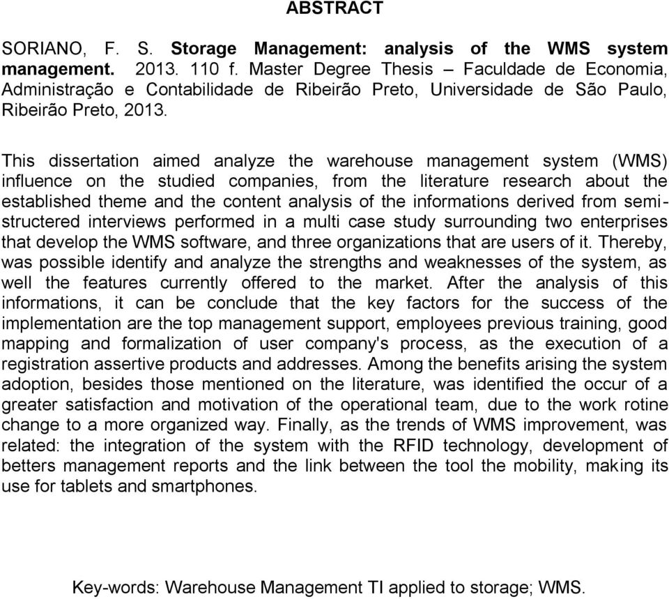 This dissertation aimed analyze the warehouse management system (WMS) influence on the studied companies, from the literature research about the established theme and the content analysis of the