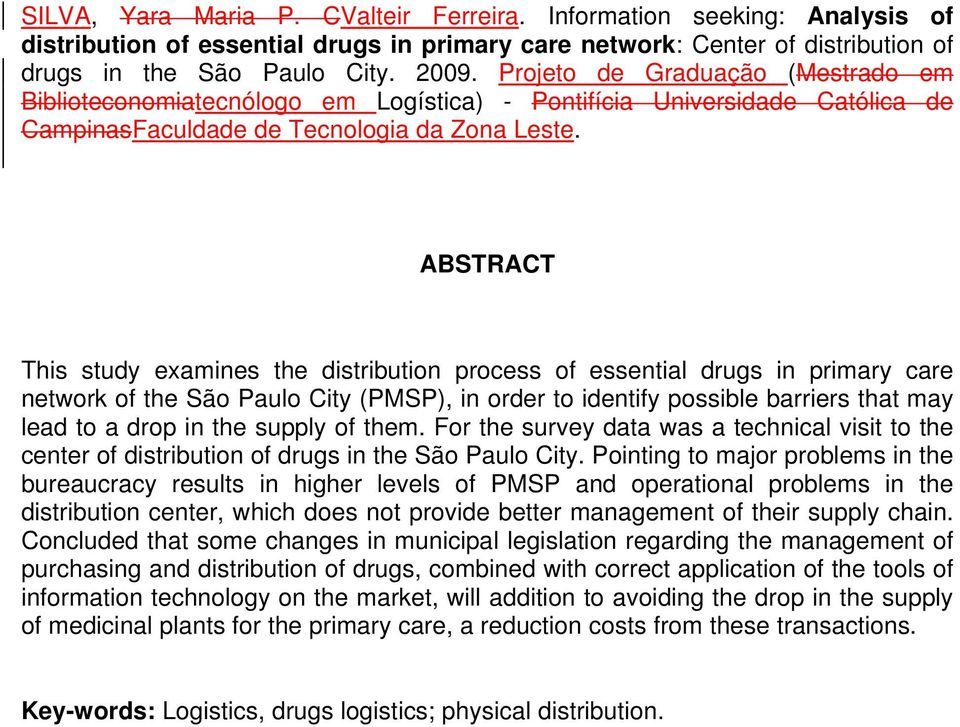 ABSTRACT This study examines the distribution process of essential drugs in primary care network of the São Paulo City (PMSP), in order to identify possible barriers that may lead to a drop in the