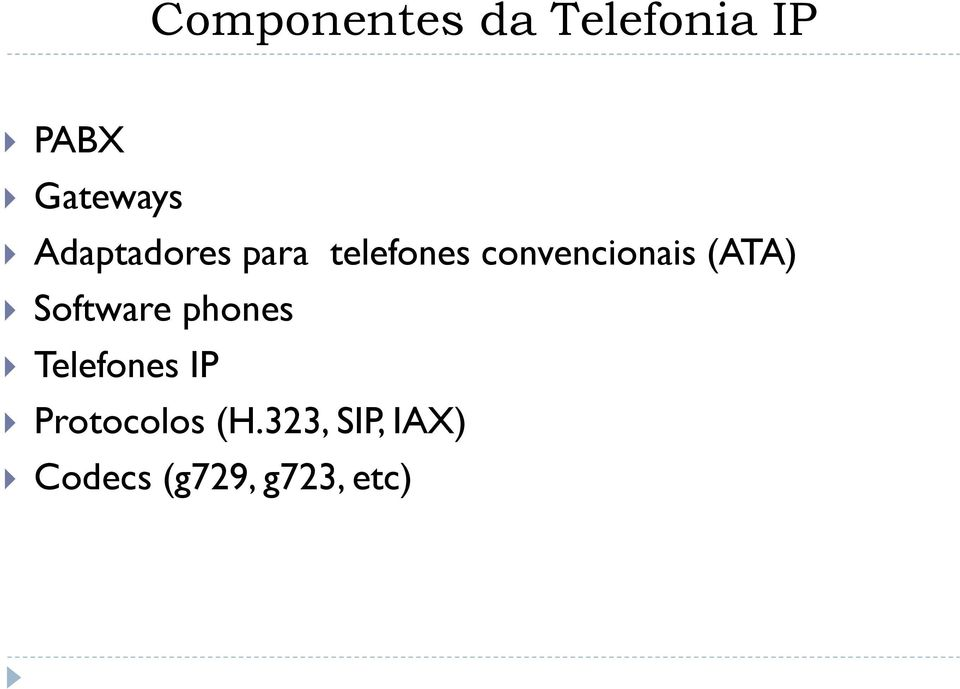 (ATA) Software phones Telefones IP