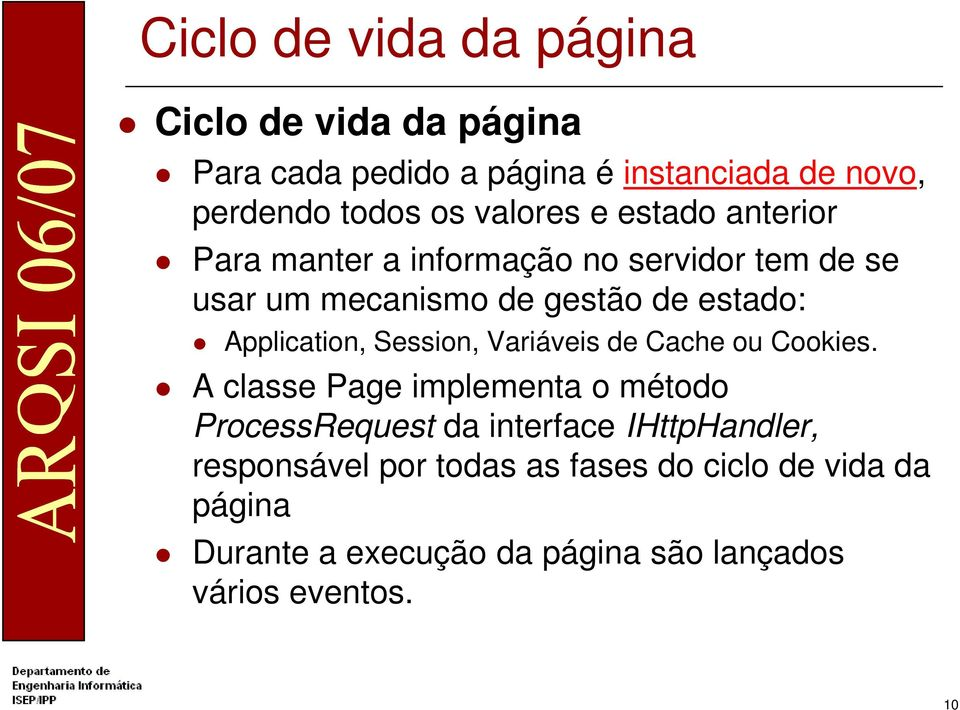 Application, Session, Variáveis de Cache ou Cookies.