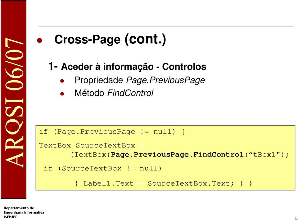 PreviousPage Método FindControl if (Page.PreviousPage!= null) { TextBox SourceTextBox = (TextBox)Page.