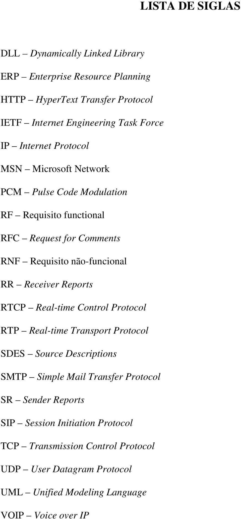 Receiver Reports RTCP Real-time Control Protocol RTP Real-time Transport Protocol SDES Source Descriptions SMTP Simple Mail Transfer Protocol SR