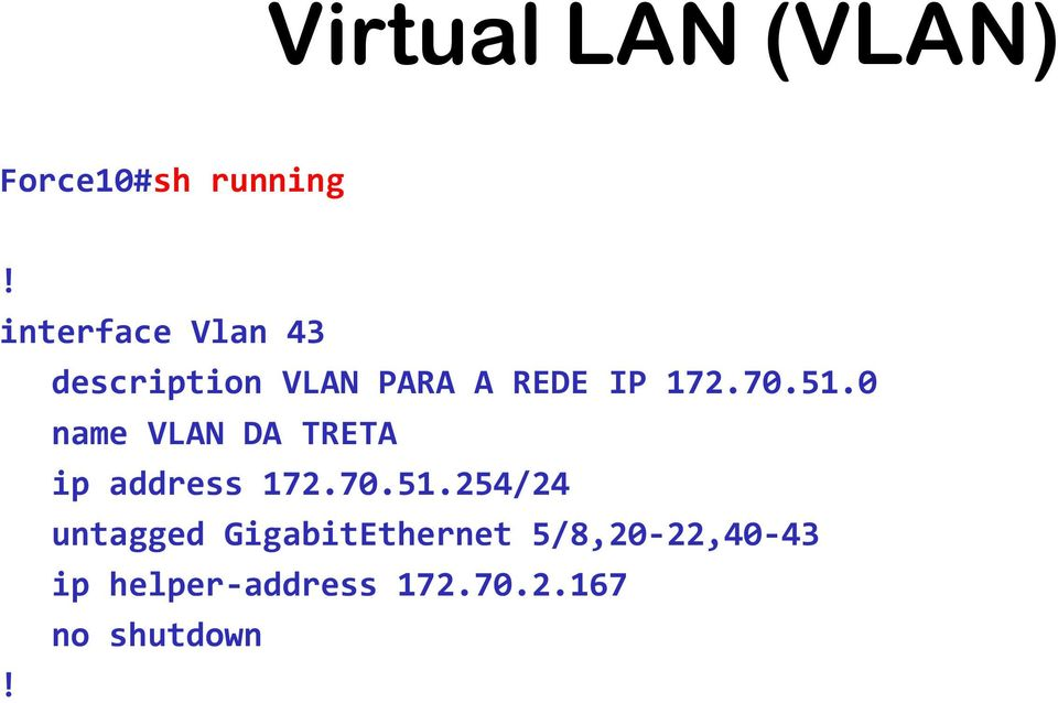 51.0 name VLAN DA TRETA ip address 172.70.51.254/24